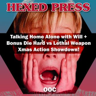 OOC #5 Talking Home Alone With Will Plus Bonus Die Hard Vs Lethal Weapon Xmas Action Showdown!
