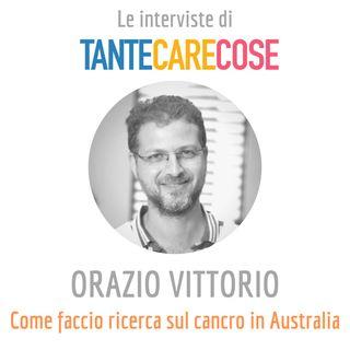 Orazio Vittorio - Come faccio ricerca sul cancro in Australia