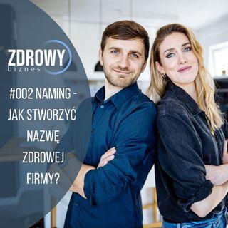 #002 NAMING - Jak stworzyć nazwę zdrowej firmy?