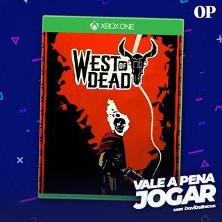 #45 - Vale a pena jogar West of Dead?