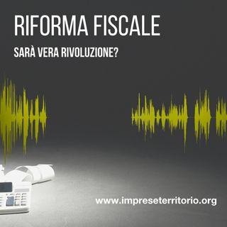 Pregi e difetti della riforma fiscale: sarà vera rivoluzione?