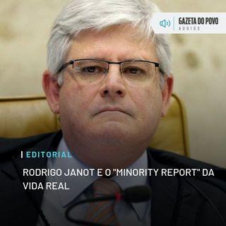 """EDITORIAL: Rodrigo Janot e o """"minority report"""" da vida real"""