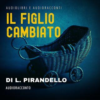 Il figlio cambiato di L. Pirandello - Audiolibri e Audioracconti