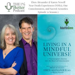 Eben Alexander & Karen Newell - Near Death Experiences & Living in a Mindful Universe - EP077
