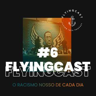 FlyingCast #6 - O racismo nosso de cada dia
