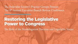 Restoring the Legislative Power to Congress: The Role of the Nondelegation Doctrine and Legislative Vetoes