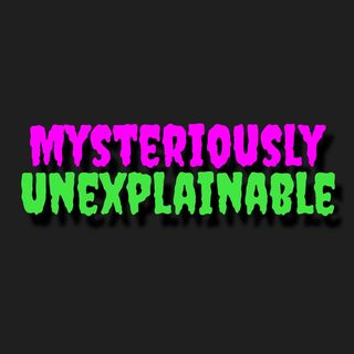 Mysteriously Unexplainable Ep 1