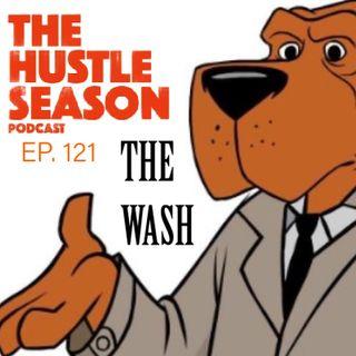 The Hustle Season: Ep. 121 The Wash