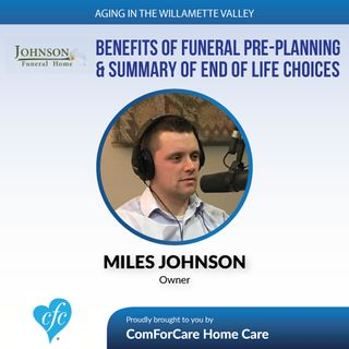 6/6/17: Miles Johnson of Johnson Funeral Home | Benefits of Funeral Pre-Planning & Summary of End of Life Choices