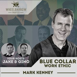 Blue-Collar Work Ethic with Mark Kenney
