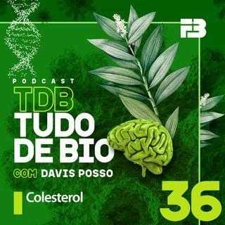 TDB Tudo de Bio 036 - Colesterol