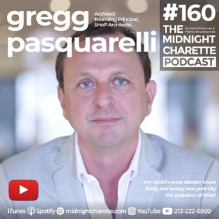 #160 - Gregg Pasquarelli Architect & Founding Principal of SHoP on The World's Slimmest Skyscraper and New York City