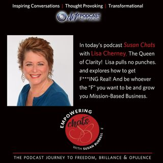 Susan chats with Get F***ing Real podcaster, Lisa Cherney, on Speaking Your Truth to Yourself First