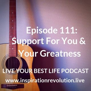 Ep 111 - Support For You & Your Greatness
