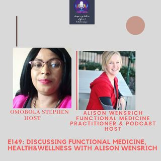 E149: Discussing Functional Medicine,Health&Wellness With Alison Wensrich