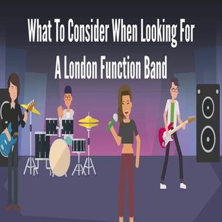 What To Consider When Looking For A London Function Band