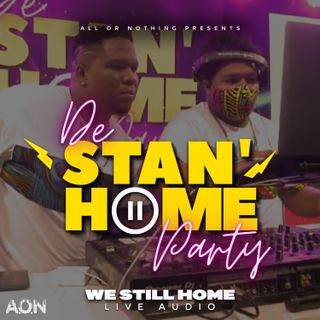 "De Stan Home Party ""We Still Home"" - All Or Nothing (Feat. Skillz & Dynasty) - Episode 3"