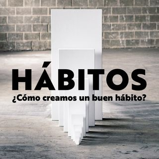 ¿Cómo creamos un buen hábito?