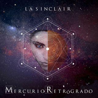 Mercurio Retrógrado con La Sinclair
