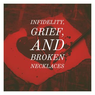 Infidelity, Grief, and Broken Necklaces