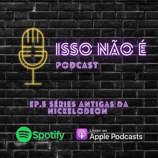 EP.5 SÉRIES ANTIGAS DA NICKELODEON - ISSO NÃO É PODCAST