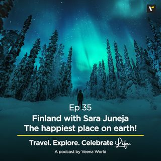 35: Finland with Sara Juneja - The happiest place on earth!