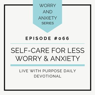 #066 Self Care for Less Worry and Anxiety