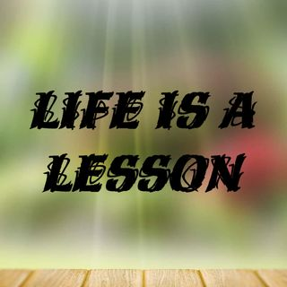 Life is a lesson
