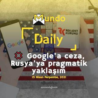 💢 Google'a ceza, Rusya'ya pragmatik yaklaşım