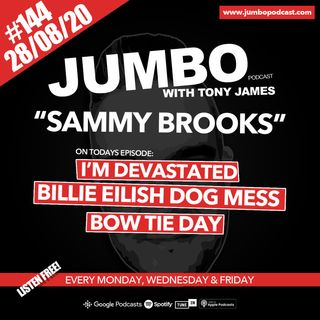 Jumbo Ep:144 - 28.08.20 - Sammy Brooks