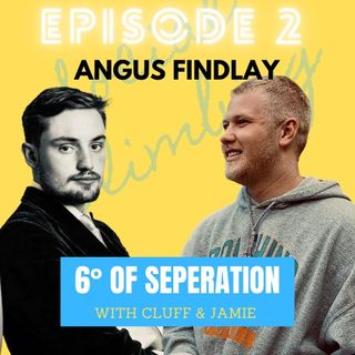 Episode 2 - 6 Degrees with Cluff & Jamie (Angus Findlay)
