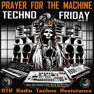 PRAYER FOR THE MACHINE - TECHNO FRIDAY - Episode 115 - Techno News and Vinyls Selection by Gimmy