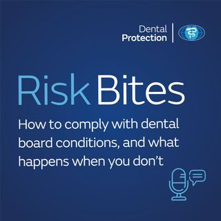 RiskBites: How to comply with Dental Board conditions, and what happens when you don't