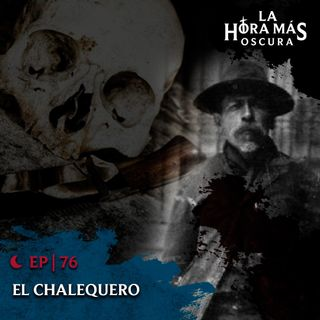 Ep76: El Chalequero