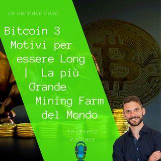 Bitcoin 3 Motivi per essere Rialzisti | La più grande Mining Farm del Mondo