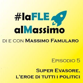 FLE al Massimo ep 5- SuperEvasore: l'eroe di tutti i politici