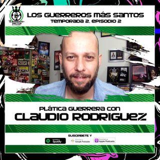 2x02: Plática Guerrera con Claudio Rodriguez