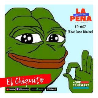 EP #07 - El Chiquito (Feat. Jose Bloise) - EL MEJOR PODCAST DE LA HISTORIA!