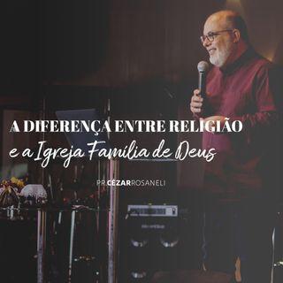 A diferença entre religião, e a Igreja Família de Deus // pr. Cézar Rosaneli