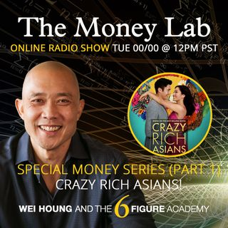 "Episode #78 - The ""Crazy Rich Asians"" Special Money Lab Series (Part 1)"