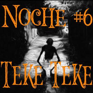 Noche #6 Teke-Teke