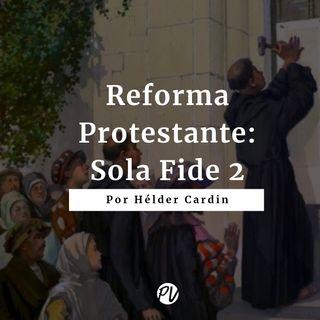 Reforma Protestante - Sola Fide 2 - Hélder Cardin