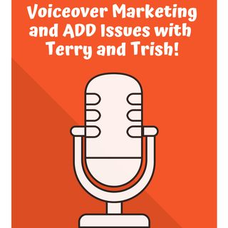 Voiceover Marketing and ADD Issues with Terry and Trish!