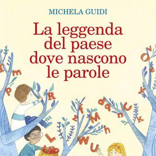 """Michela Guidi """"La leggenda del paese dove nascono le parole"""""""