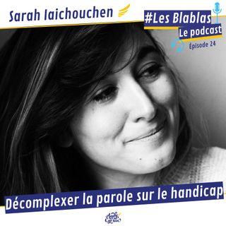 #24 Sarah Iaichouchen : Décomplexer la parole sur le handicap - Les Blablas : Osons parler du handicap.
