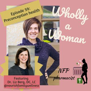 Episode 59: Preconception health - featuring Dr. Liz Berg, DC, LC|Dr. Emily, natural family planning pharmacist