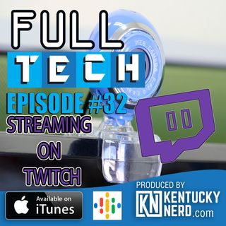 Full Tech Episode 32: Streaming on Twitch
