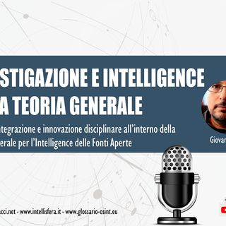 Investigazione e Intelligence nella Teoria Generale per l'Intelligence delle Fonti Aperte