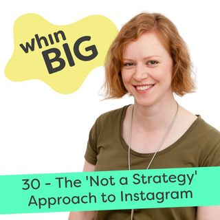 "30 - The ""Not a Strategy"" Approach to marketing on Instagram"