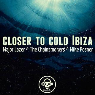 Kill_mR_DJ - Closer To Cold Ibiza (Major Lazer VS The Chainsmokers VS Mike Posner)
